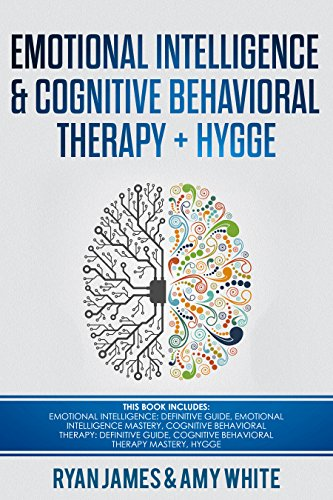 Emotional Intelligence and Cognitive Behavioral Therapy + Hygge: 5 Manuscripts - Emotional Intelligence Definitive Guide & Mastery Guide, CBT Definitive Guide & Mastery Guide, Hygge