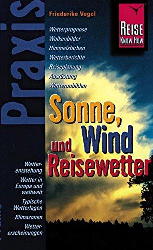 Sonne, Wind und Reisewetter: Praxis - die neuen handlichen Ratgeber (Praxis-Reihe)