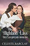 His Highland Lass: Undeniable love, Unexpected match (The Clan Sinclair)