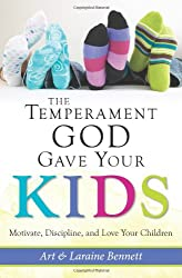 The Temperament God Gave Your Kids: Motivate, Discipline and Love Your Children