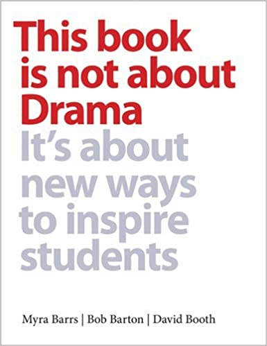 This Books is Not About Drama: It'S About New Ways to Inspire Students by Myra Barrs (15-Nov-2012)