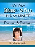 Holiday Blues to Bliss In A NY Minute! De-Stress and Eat Less (Managing Stress Book 0)