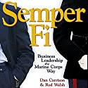 Semper Fi: Business Leadership the Marine Corps Way Audiobook by Dan Carrison, Rod Walsh Narrated by Tony Craine
