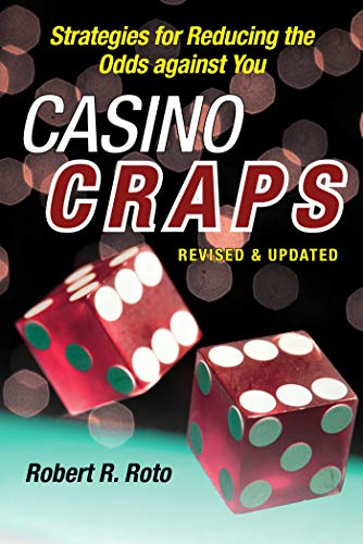 Casino Craps: Simple Strategies for Playing Smart, Lowering Risk, and Winning More