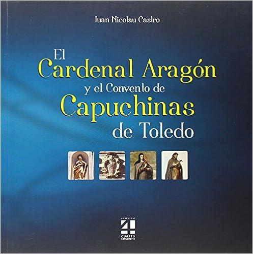 Descarga gratuita de libros de texto en inglés. Cardenal Aragón y el convento de capuchinas de Toledo,El 849426690X en español CHM