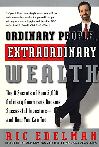 Ordinary People, Extraordinary Wealth: The 8 Secrets of How 5,000 Ordinary Americans Became Successful Investors--and Ho