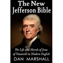 The New Jefferson Bible: The Life and Morals of Jesus of Nazareth in Modern English by Dan Marshall (2013-06-26)