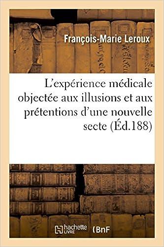 Livres L'expérience médicale objectée aux illusions et aux prétentions d'une nouvelle secte epub, pdf