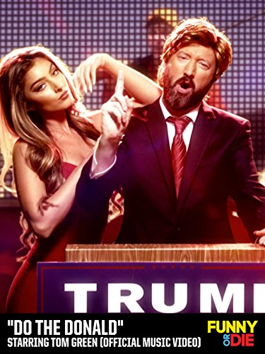 Do The Donald Starring Tom Green  Official Music Video