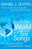 by Daniel J. Levitin The World in Six Songs: How the Musical Brain Created Human Nature(text only)[Hardcover]2008