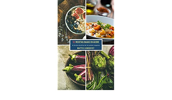 52 Recetas Bajas en Ácido: la forma alcalina de los platos veganos (Spanish Edition) - Kindle edition by Mattis Lundqvist. Cookbooks, Food & Wine Kindle ...