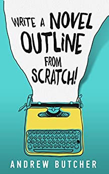 Write a Novel Outline from Scratch! (English Edition) por [Butcher, Andrew]