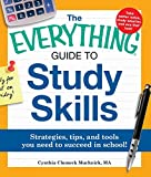 The Everything Guide to Study Skills: Strategies, tips, and tools you need to succeed in school! (Everything)