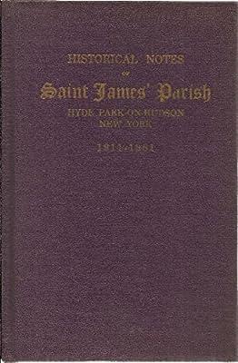 Historical Notes of Saint James' Parish Hyde Park-on-Hudson New York