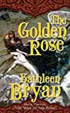 The Golden Rose, Kathleen Bryan and Judith Tarr, 0765351757