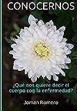 CONOCERNOS ¿Qué nos quiere decir el cuerpo con la enfermedad? (Spanish Edition)