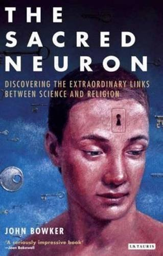 The Sacred Neuron: Extraordinary New Discoveries Linking Science and Religion by John Bowker (2007-03-30)