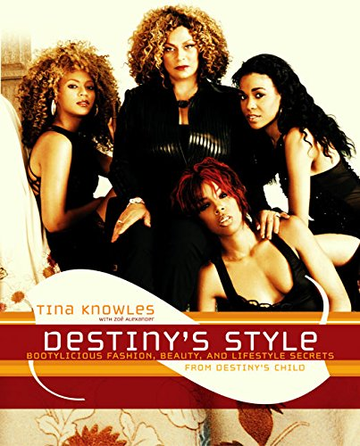 Destiny's Style: Bootylicious Fashion, Beauty, and Lifestyle Secrets from Destiny's Child