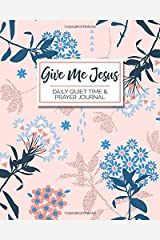 Give Me Jesus - Daily Quiet Time & Prayer Journal: 8x10 Lined Writing Journal Notebook for Reflection, Prayer, Daily Quiet Time, 120 Pages – Pink & ... QT, Prayer Warriors, & Spiritual Warfare Tool Paperback