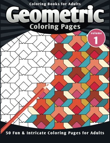 Coloring Books for Adults Geometric: Coloring Pages (Fun & Intricate Coloring Pages for Adults) (Volume -