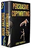 PERSUASIVE COPYWRITING: Includes COPYWRITING: Persuasive Words That Sell & MIND HACKING: 25 Advanced Persuasion Techniques | Updated 2019 (Online Marketing Book 3)