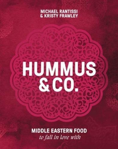 Hummus and Co: Middle Eastern Food to Fall in Love with by Michael Rantissi, Kristy Frawley