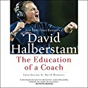 The Education of a Coach Audiobook by David Halberstam Narrated by Tom Stechshulte