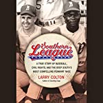Southern League: A True Story of Baseball, Civil Rights, and the Deep South's Most Compelling Pennant Race   Larry Colton