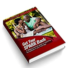 Get Your Spark Back: A 30 day guide to reigniting the passion in your marriage