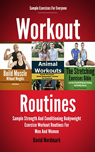 Workout: Routines – Sample Strength And Conditioning Bodyweight Exercises Workout Routines For Men And Women (fitness training, stretching, home exercise, strength and conditioning Book 1)