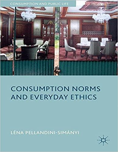 Epubin e-kirjat ladataan ilmaiseksi Consumption Norms and Everyday Ethics (Consumption and Public Life) in Finnish PDF MOBI 1137022493 by Léna Pellandini-Simányi