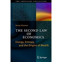The Second Law of Economics: Energy, Entropy, and the Origins of Wealth