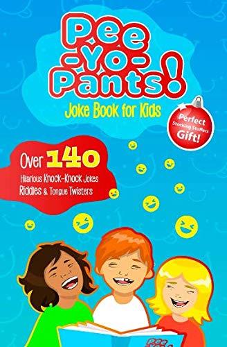 Pee-Yo-Pants Joke Book for Kids: Over 140 Hilarious Knock-Knock Jokes, Riddles and Tongue Twisters