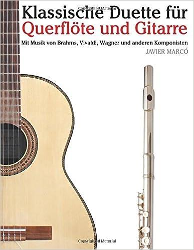 Klassische Duette für Querflöte und Gitarre: Querflöte für Anfänger. Mit Musik von Brahms, Vivaldi, Wagner und anderen Komponisten