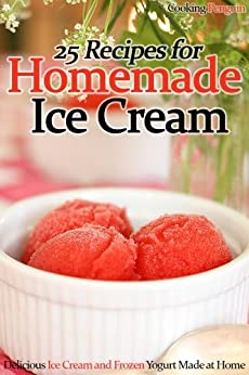 25 Recipes for Homemade Ice Cream: Delicious Ice Cream and Frozen Yogurt Made at Home by [Penguin, Cooking]