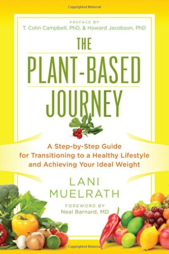 The Plant-Based Journey: A Step-by-Step Guide for Transitioning to a Healthy Lifestyle and Achieving Your Ideal Weight by Lani Muelrath