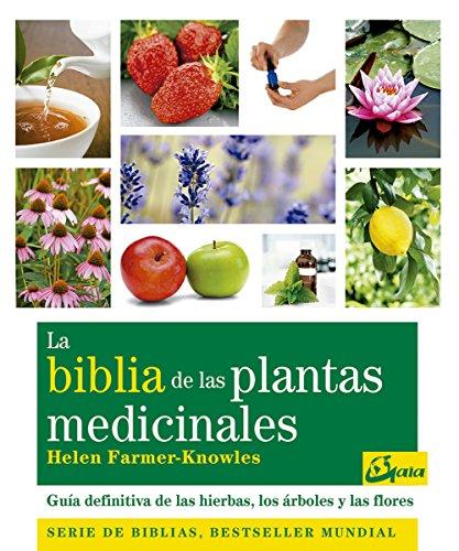 La biblia de las plantas medicinales. Guia definitiva de las hierbas, los arboles y las flores (Spanish Edition)