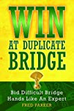 img - for WIN At Duplicate Bridge: Bid Difficult Bridge Hands Like An Expert book / textbook / text book
