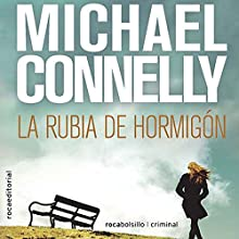 La rubia de hormigón [The Concrete Blonde] | Livre audio Auteur(s) : Michael Connelly, Javier Guerrero - translator Narrateur(s) : Hector Almenara