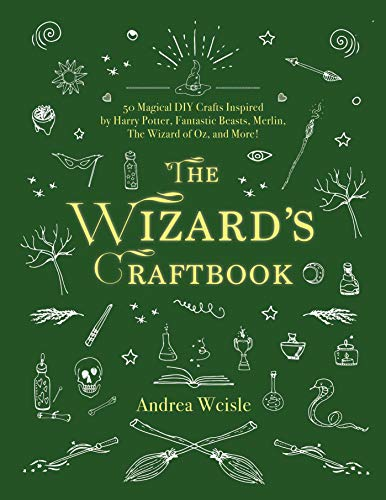The Wizard's Craftbook: 50 Magical DIY Crafts Inspired by Harry Potter, Fantastic Beasts, Merlin, The Wizard of Oz, and More!