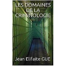 LES DOMAINES DE LA CRIMINOLOGIE (French Edition)