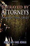 Betrayed by Attorneys, Robert Rorrer and Carol Rorrer, 1434982173