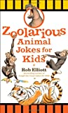 Zoolarious Animal Jokes for Kids, Rob Elliott, 0800788206