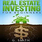 Real Estate Investing for Beginners: Real Estate Investing Series, Book 1 | G. Smith