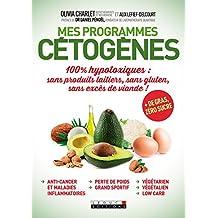 Mes programmes cétogènes: 100% hypotoxiques : sans produits laitiers, sans gluten, sans excès de viande ! + de gras, zéro sucre (SANTE/FORME) (French Edition)