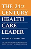 The 21st Century Health Care Leader (The Center for Healthcare Leadership, Emory University School of Medicine)