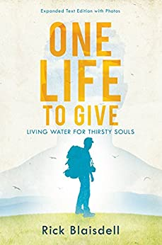 One Life to Give: Living Water for Thirsty Souls by [Blaisdell, Rick]