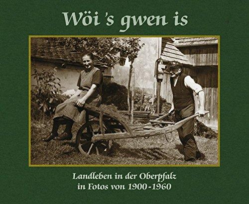 Wöi's gwen is. Landleben in der Oberpfalz in Fotos von 1900 bis 1960.