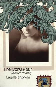 The Ivory Hour: (A Future Memoir)