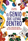 El genio que llevas dentro: Retos y juegos para ejercitar las inteligencias múltiples (Spanish Edition)